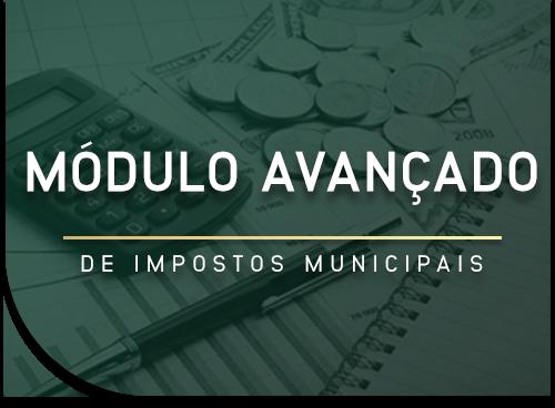 MÓDULO AVANÇADO DE IMPOSTOS MUNICIPAIS